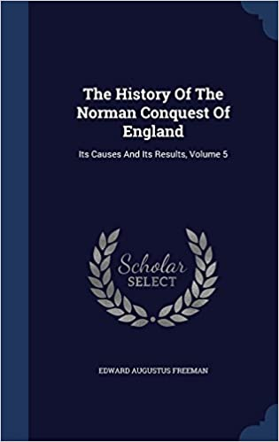 Book The History Of The Norman Conquest Of England: Its Causes And Its Results, Volume 5