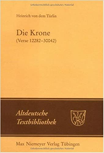 Heinrich Von Dem Turlin: v. 118: Die Krone (verses 12282 - 30042). After the Cod.-pal.Germ 374 Manuscript of Heidelberg University Library (Altdeutsche Textbibliothek)