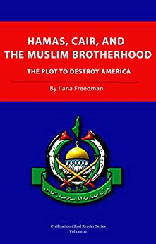 Hamas, CAIR and the Muslim Brotherhood: The Plot to Destroy America (Civilization Jihad Reader Series Book 11) by [Freedman, Ilana]