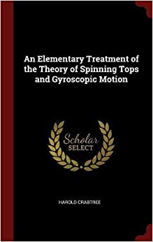 An Elementary Treatment of the Theory of Spinning Tops and Gyroscopic Motion