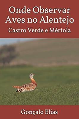 Onde Observar Aves no Alentejo: Castro Verde e Mértola: Amazon.es: Elias, Gonçalo: Libros en idiomas extranjeros