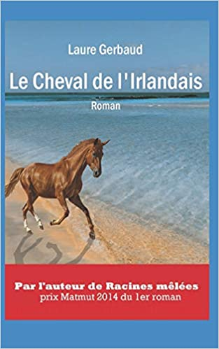 Amazon Fr Le Cheval De L Irlandais Roman Laure Gerbaud