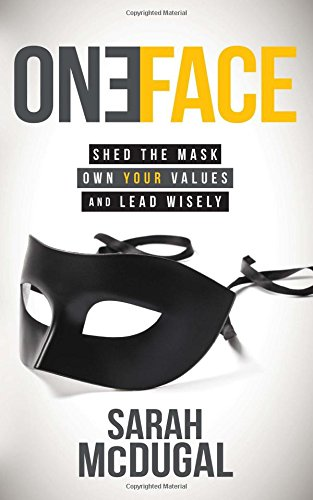 One Face: Shed the Mask, Own Your Values, and Lead Wisely PDF ePub ebook