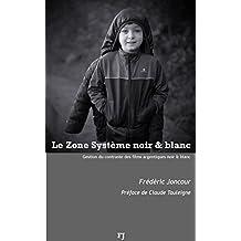 Le Zone système noir & blanc: Gestion du contraste des films argentiques noir & blanc (French Edition)