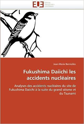 En ligne téléchargement Fukushima Daiichi les accidents nucléaires: Analyses des accidents nucléaires du site de Fukushima Daiichi à la suite du grand séisme et du Tsunami pdf
