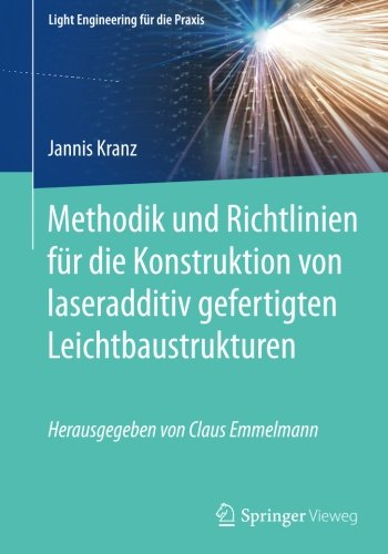 Methodik und Richtlinien für die Konstruktion von laseradditiv gefertigten Leichtbaustrukturen (Light Engineering für die Praxis) Taschenbuch – 14. Juli 2017 Jannis Kranz Springer Vieweg 3662553384 SCIENCE / Mechanics / General
