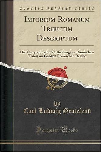 Book Imperium Romanum Tributim Descriptum: Die Geographische Vertheilung der Rômischen Tribus im Ganzen Rômischen Reiche (Classic Reprint)