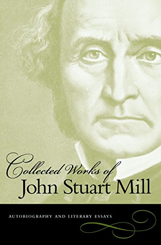 The Collected Works, Vol. 1: Autobiography and Literary Essays (Collected Works of John Stuart Mill) (Collected Works Of Mill)