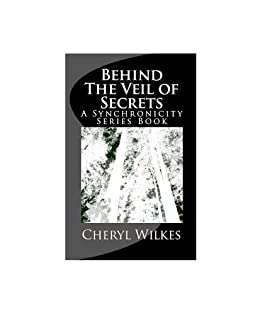 Behind The Veil of Secrets (The Synchronicity Series Book 1) by [Cheryl Wilkes]