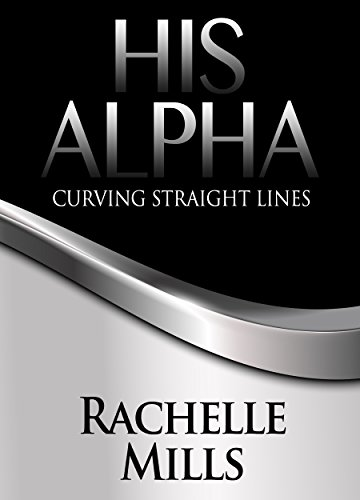 His Alpha: Curving Straight Lines (The Curving Series Book 1) - Curving Lines