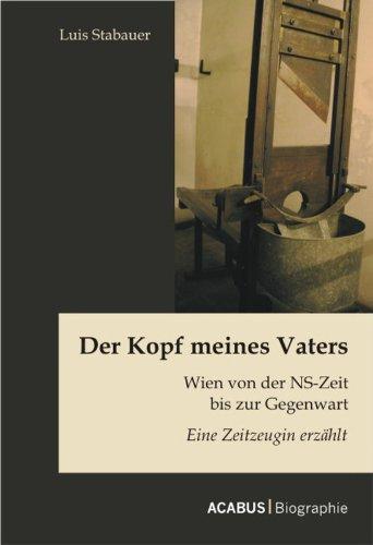 Der Kopf meines Vaters: Wien von der NS-Zeit bis zur Gegenwart - Eine Zeitzeugin erzählt (German Edition)