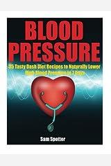 Blood Pressure: 35 Tasty Dash Diet Recipes to Naturally Lower High Blood Pressure in 7 Days (High Blood Pressure Solution, Blood Pressure Down): Dash ... Naturally (Confidence Lifestyle) (Volume 3) Paperback