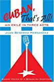 Cuban, That's All! an Exile in Three Acts, Juan Gerardo Hernandez, 0595248454