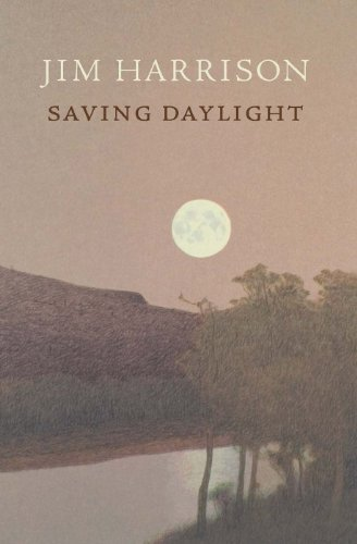 Saving Daylight [Jim Harrison] (Tapa Blanda)