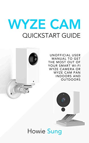 Wyze Cam Quickstart Guide: Unofficial User Manual to Get the Most