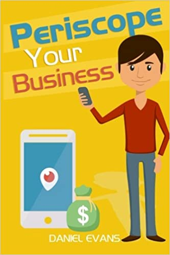 Book Periscope Your Business: How To Build Your Business Brand & Increase Profits With Live Broadcasting!