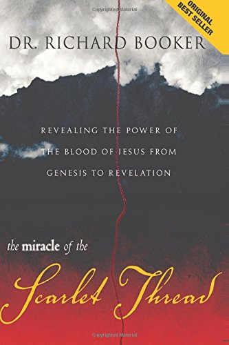 Read Online Miracle of the Scarlet Thread: Revealing the Power of the Blood of Jesus from Genesis to Revelation PDF