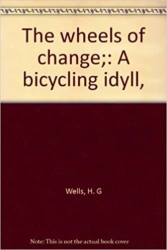 The wheels of change;: A bicycling idyll,