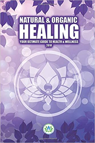 Natural & Organic Healing: Your Ultimate Guide to Health & Wellness (V.2)