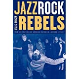 Jazz, Rock, and Rebels: Cold War Politics and American Culture in a Divided Germany (Volume 35) (Studies on the History of So