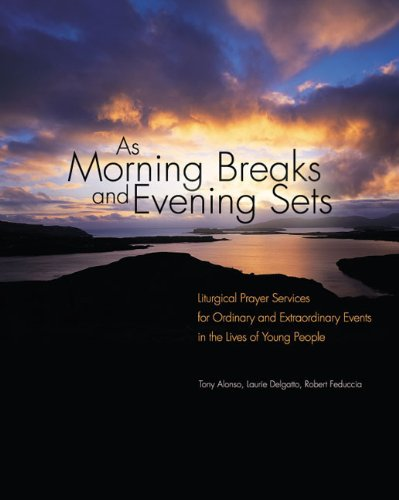 Download As Morning Breaks and Evening Sets: Liturgical Prayer Services for Ordinary and Extraordinary Events in the Lives of Young People pdf epub