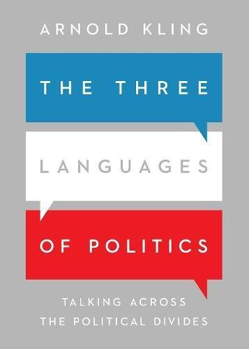 The Three Languages of Politics: Talking Across the