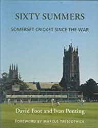 Sixty Summers: Somerset Cricket Since the War
