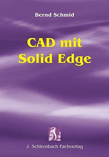 CAD mit Solid Edge Gebundenes Buch – 20. Dezember 2005 Bernd Schmid Schlembach J 3935340486