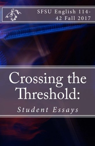 Crossing the Threshold: Essays from SFSU First Year Composition