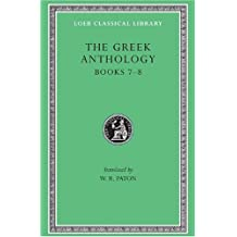 The Greek Anthology, Volume II: Book 7: Sepulchral Epigrams. Book 8: The Epigrams of St. Gregory the Theologian