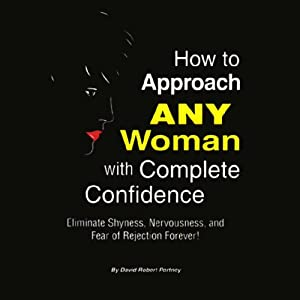 How to Approach ANY Woman with Complete Confidence Audiobook