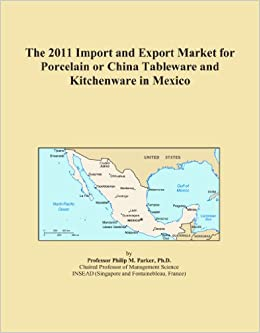 Book The 2011 Import and Export Market for Porcelain or China Tableware and Kitchenware in Mexico