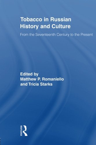 Tobacco in Russian History and Culture: The Seventeenth Century to the Present (Routledge Studies in Cultural History)