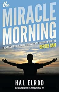 The Miracle Morning: The Not-So-Obvious Secret Guaranteed to Transform Your Life (Before 8AM) from Hal Elrod