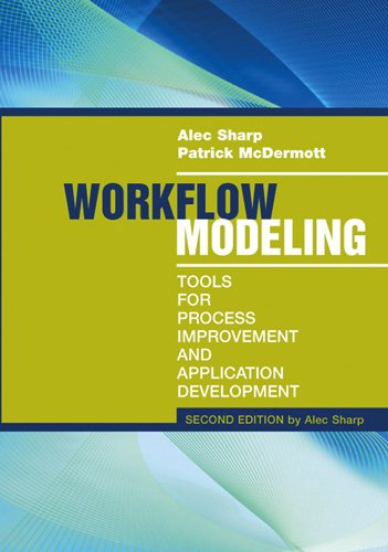 Workflow Modeling: Tools for Process Improvement and Application Development, Second Edition