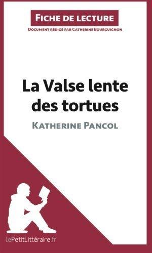 La Valse lente des tortues de Katherine Pancol (Fiche de lecture): R?um?omplet Et Analyse D?aill? De L'oeuvre (French Edition) by Catherine Bourguignon (2014-04-22)
