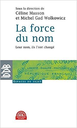La force du nom: Leur nom, ils lont changé Espace du sujet: Amazon.es: Collectif, Céline Masson, Michel Gad Wolkowicz: Libros en idiomas extranjeros