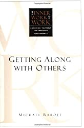 The Inner Work of Work: Getting Along With Others by Michael Baroff (2000-12-01)