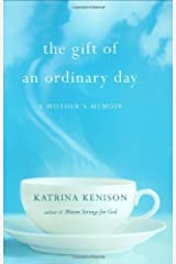 The Gift Of An Ordinary Day: A Mother's Memoir by Katrina Kenison (2009-10-01) Hardcover