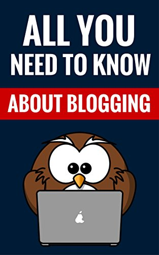 All You Need To Know About Blogging - Create Content, Drive Traffic, Make Money Blogging, Work From Home, Boost Your Business, Be An Entrepreneur, Blogging Tips