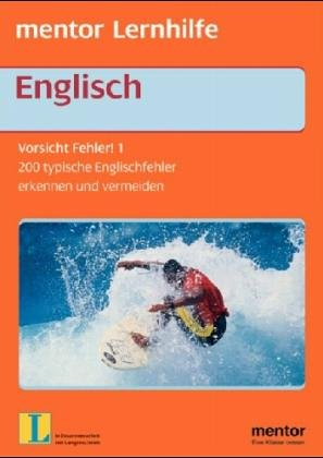 Vorsicht Fehler!: 200 typische Englisch-Fehler - erkennen und vermeiden (Mentor Lernhilfen Englisch)