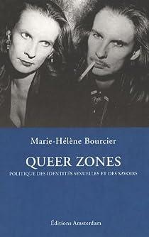 Queer zones : Politique des identités sexuelles et des savoirs par Bourcier