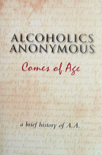 Alcoholics Anonymous Comes of Age: a Brief History of AA