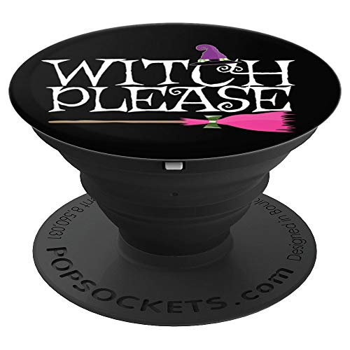 Witch Please Funny Halloween Witch Wicca Witchcraft Pagan \ - PopSockets Grip and Stand for Phones and Tablets -