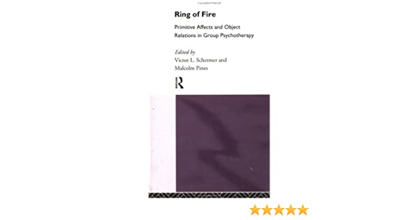 Ring of Fire Primitive affects and object relations in group Psychotherapy