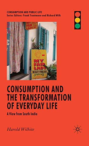 Consumption and the Transformation of Everyday Life: A View from South India (Consumption and Public Life)