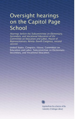 Oversight hearings on the Capitol Page School: Hearings before the Subcommittee on Elementary, Secondary, and Vocational Education of the Committee on ... Ninety-fourth Congress, second session