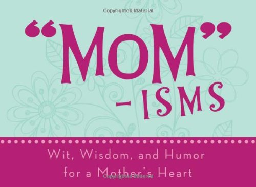 Download Mom-isms: Wit, Wisdom, and Humor for a Mother's Heart (LIFE'S LITTLE BOOK OF WISDOM) pdf epub