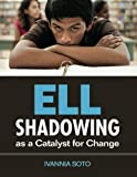 ELL Shadowing as a Catalyst for Change 1st Edition