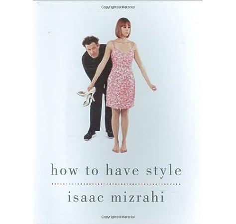 How To Have Style Mizrahi Isaac 9781592403929 Amazon Com Books